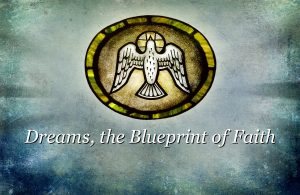 DREAMS, THE BLUEPRINT OF FAITH