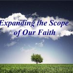 EXPANDING THE SCOPE OF OUR FAITH