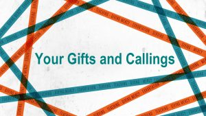 YOUR GIFTS AND CALLINGS